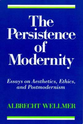 The Persistence of Modernity: Essays on Aesthetics, Ethics and Postmodernism