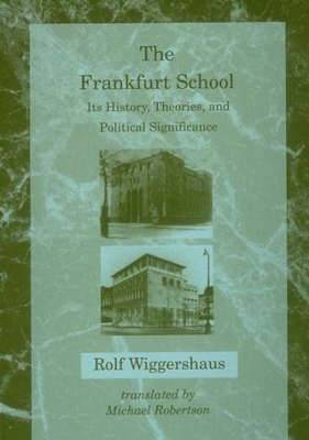 The Frankfurt School: Its History, Theories, and Political Significance