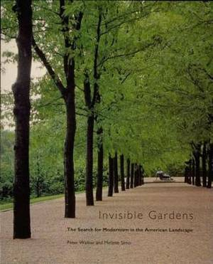 Invisible Gardens: The Search for Modernism in the American Landscape