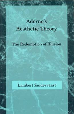 Adorno's Aesthetic Theory: The Redemption of Illusion
