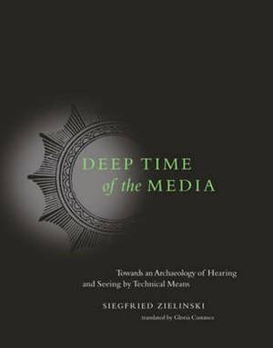 Deep Time of the Media: Toward an Archaeology of Hearing and Seeing by Technical Means