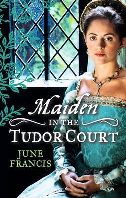 MAIDEN in the Tudor Court: His Runaway Maiden / Pirate's Daughter, Rebel Wife