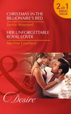 Christmas in the Billionaire's Bed: Christmas in the Billionaire's Bed / Christmas in the Billionaire's Bed / Her Unforgettable Royal Lover / Her Unforgettable Royal Lover