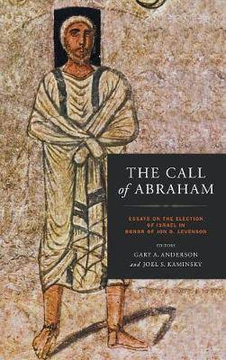 The Call of Abraham: Essays on the Election of Israel in Honor of Jon D. Levenson