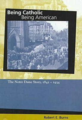 Being Catholic, Being American v. 1; Notre Dame Story, 1842-1934