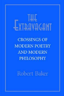 The Extravagant: Crossings of Modern Poetry and Modern Philosophy