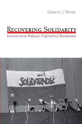 Recovering  Solidarity : Lessons from Poland's Unfinished Revolution