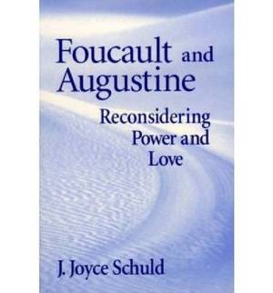 Foucault and Augustine: Reconsidering Power and Love