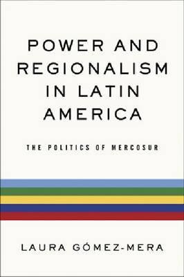 Power and Regionalism in Latin America: The Politics of MERCOSUR