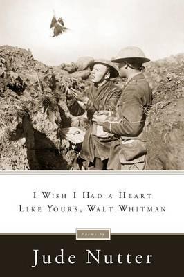 I Wish I Had a Heart Like Yours, Walt Whitman