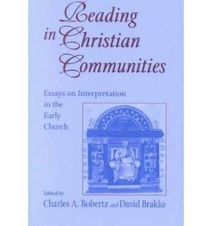 Reading in Christian Communities: Essays on Interpretation in the Early Church