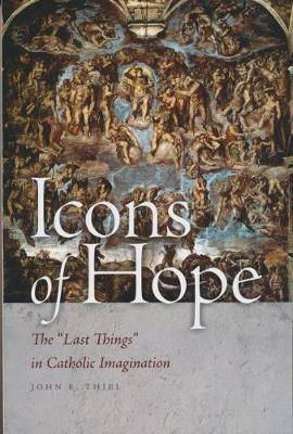 Icons of Hope: The   Last Things   in Catholic Imagination