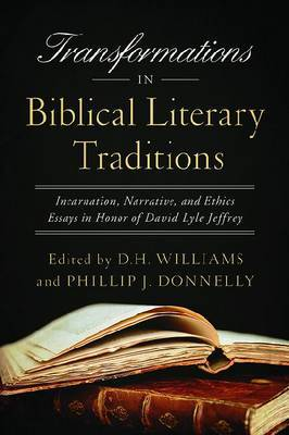 Transformations in Biblical Literary Traditions: Incarnation, Narrative, and Ethics : Essays in Honor of David Lyle Jeffrey