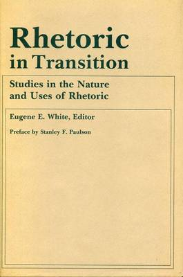 Rhetoric in Transition: Studies in the Nature and Uses of Rhetoric