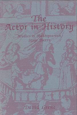The Actor in History: Studies in Shakespearian Stage Poetry