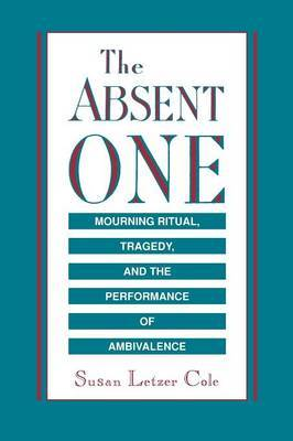 The Absent One: Mourning Ritual, Tragedy, and the Performance of Ambivalence