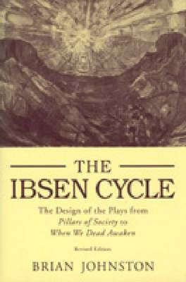 The Ibsen Cycle: The Design of the Plays from Pillars of Society to When We Dead Awaken