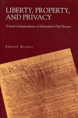 Liberty, Property and Privacy: Toward a Jurisprudence of Substantive Due Process