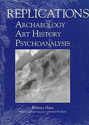 Replications: Archaeology, Art History and Psychoanalysis