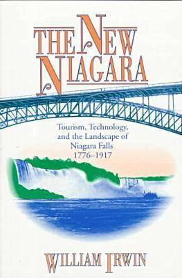 The New Niagara: Tourism, Technology and the Landscape of Niagara Falls, 1776-1917