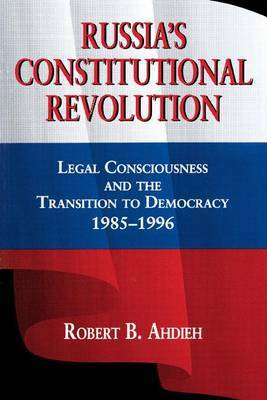 Russia's Constitutional Revolution: Legal Consciousness and the Transition to Democracy, 1985-1996