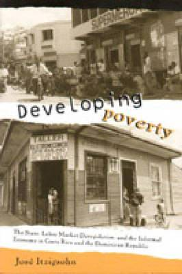 Developing Poverty: The State, Labor Market Deregulation and the Informal Economy in Costa Rica and the Domincan Republic