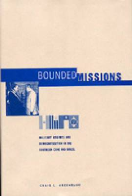 Bounded Missions: Military Regimes and Democratization in the Southern Cone and Brazil