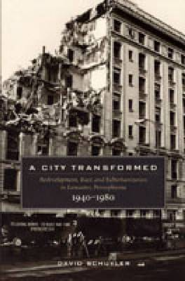A City Transformed: Redevelopment, Race and Suburbanization in Lancaster, Pennsylvania, 1940-1980