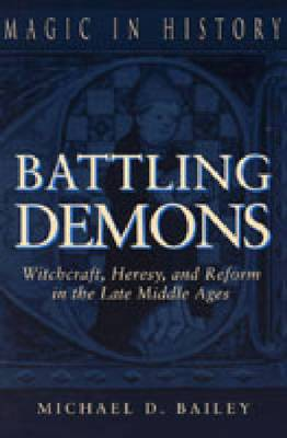 Battling Demons: Witchcraft, Heresy and Reform in the Late Middle Ages