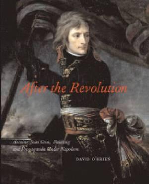 After the Revolution: Antoine-Jean Gros, Painting, and Propaganda Under Napoleon Bonaparte