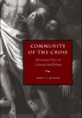 Community of the Cross: Moravian Piety in Colonial Bethlehem