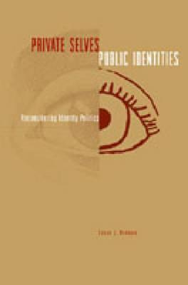 Private Selves, Public Identities: Reconsidering Identity Politics