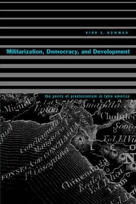 Militarization, Democracy, and Development: The Perils of Praetorianism in Latin America