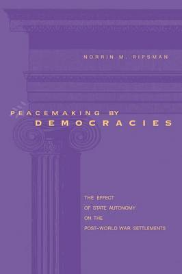 Peacemaking by Democracies: The Effect of State Autonomy on the Post-World War Settlements