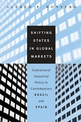 Shifting States in Global Markets: Subnational Industrial Policy in Contemporary Brazil and Spain