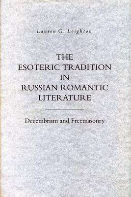 The Esoteric Tradition in Russian Romantic Literature: Decembrism and Freemasonry