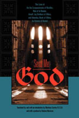 Send Me God: The Lives of Ida the Compassionate of Nivelles, Nun of la Ramee, Arnulf, Lay Brother of Villers, and Abundus, Monk of Villers, by Goswin of Bossut