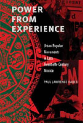 Power from Experience: Urban Popular Movements in Late Twentieth-Century Mexico