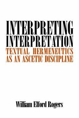 Interpreting Interpretation: Textual Hermeneutics as an Ascetic Discipline