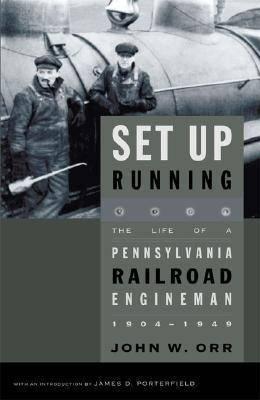 Set Up Running: The Life of a Pennsylvania Railroad Engineman, 1904-1949