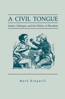A Civil Tongue: Justice, Dialogue, and the Politics of Pluralism