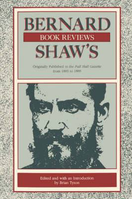 Bernard Shaw's Book Reviews: Vol. 1: Originally Published in the Pall Mall Gazette from 1885 to 1888