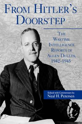 From Hitler's Doorstep: The Wartime Intelligence Reports of Allen Dulles, 1942-1945