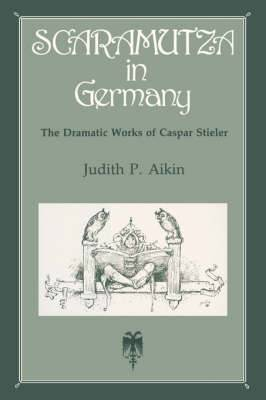 Scaramutza in Germany: The Dramatic Works of Caspar Stieler