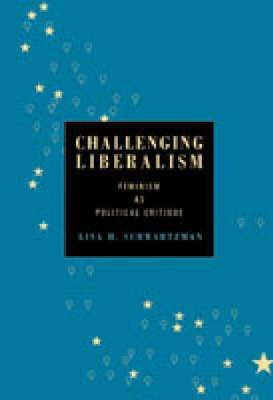 Challenging Liberalism: Feminism as Political Critique
