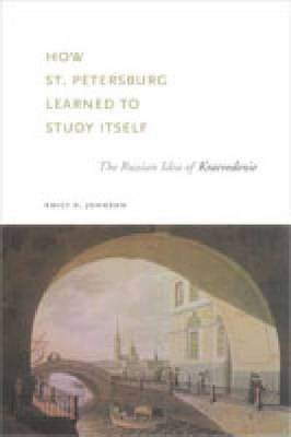 How St. Petersburg Learned to Study Itself: The Russian Idea of Kraevedenie