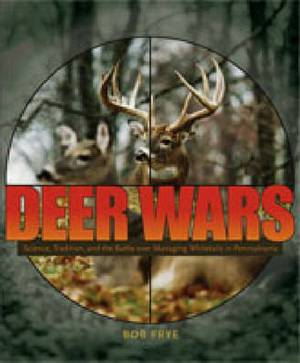 Deer Wars: Science, Tradition, and the Battle Over Managing Whitetails in Pennsylvania