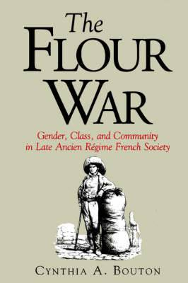 The Flour War: Gender, Class, and Community in Late Ancien Regime French Society