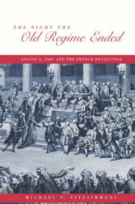 The Night the Old Regime Ended: August 4, 1789 and the French Revolution