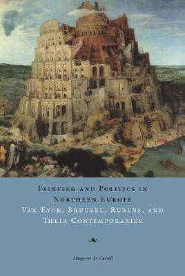 Painting and Politics in Northern Europe: Van Eyck, Bruegel, Rubens, and Their Contemporaries